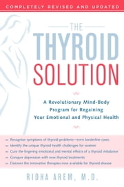 The Thyroid Solution - A Revolutionary Mind-Body Program for Regaining Your Emotional and Physical Heal th ebook by Ridha Arem