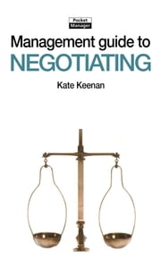 The Management Guide to Negotiating: Getting a Good Deal and Allowing Others to Do so As Well ebook by Kate Keenan