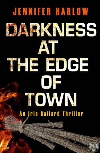Darkness at the Edge of Town - An Iris Ballard Thriller ebook by Jennifer Harlow