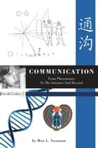 Communication: from Pheromones to the Internet and Beyond ebook by Max L. Swanson