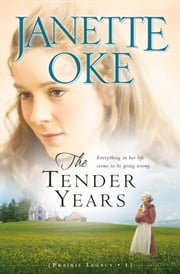 Tender Years, The (Prairie Legacy Book #1) ebook by Janette Oke