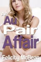 An Au Pair Affair ebook by Felicity McBean