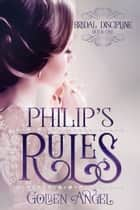 Philip's Rules ebook by Golden Angel