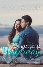 Forgetting Yesterday - Broken by the Sea, #1 ebook by Ava Wood