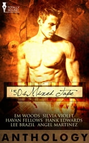 50s Mixed Tape Anthology ebook by Em Woods,Silvia Violet,Haven Fellows