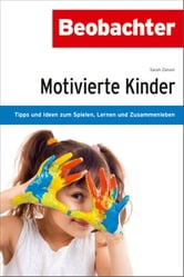 Motivierte Kinder - Tipps und Ideen zum Spielen, Lernen und Zusammenleben ebook by Sarah Zanoni,Ursula Trümpy,Focus Grafik,Marina Raith, Picture Press