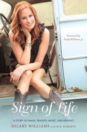 Sign of Life - A Story of Family, Tragedy, Music, and Healing ebook by Hilary Williams,M. B. Roberts