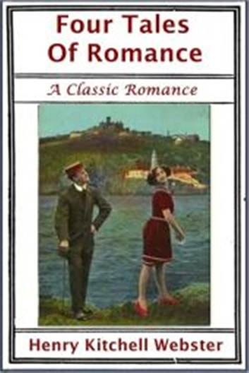 Four Tales of Romance ebook by Henry Kitchell Webster