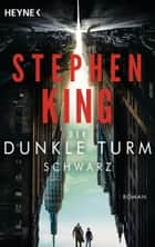 Schwarz - Der dunkle Turm 1 ebook by Stephen King, Joachim Körber