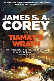 Tiamat's Wrath - Book 8 of the Expanse (now a Prime Original series) eBook by James S. A. Corey