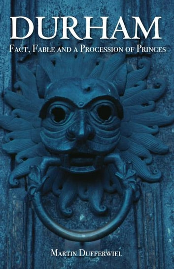 DURHAM Fact, Fable and a Procession of Princes ebook by Martin Dufferwiel