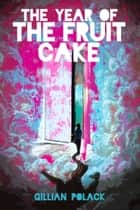 The Year of the Fruit Cake - or Aliens with Irony ebook by Gillian Polack