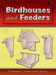 Birdhouses and Feeders ebook by G. Barquest, S. Craven, R. Ellarson