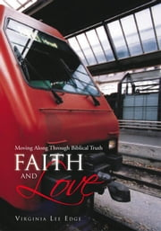 Faith and Love - Moving Along Through Biblical Truth ebook by Virginia Lee Edge