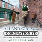 The Land Girls from Coronation Street (Coronation Street, Book 4) audiobook by Maggie Sullivan