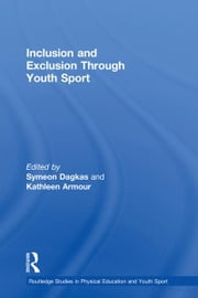 Inclusion and Exclusion Through Youth Sport ebook by Symeon Dagkas,Kathleen Armour