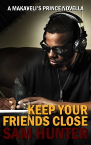 Keep Your Friends Close (A Makaveli's Prince Novella) ebook by Sam Hunter