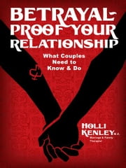 Betrayal-Proof Your Relationship - What couples need to know and do ebook by Holli Kenley