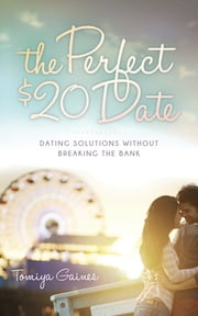 The Perfect $20 Date - Dating Solutions Without Breaking the Bank ebook by Tomiya Gaines