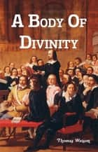 A Body of Divinity ebook by Thomas Watson
