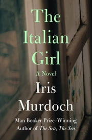 The Italian Girl - A Novel ebook by Iris Murdoch