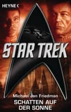 Star Trek: Schatten auf der Sonne - Roman ebook by Michael Jan Friedman, Bernhard Kempen