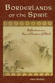 Borderlands of the Spirit: Reflections on a Sacred Science of Mind ebook by Herlihy, John