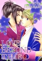 LOVE BEYOND TIME (Yaoi Manga) - Volume 2 ebook by Soya Himawari