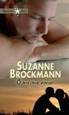 O mesmo amor ebook by SUZANNE BROCKMANN