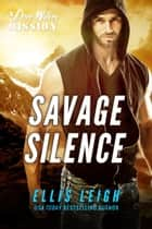 Savage Silence - A Dire Wolves Mission ebook by Ellis Leigh