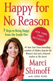 Happy for No Reason - 7 Steps to Being Happy from the Inside Out ebook by Marci Shimoff