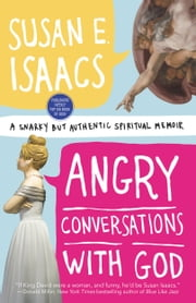 Angry Conversations with God - A Snarky but Authentic Spiritual Memoir ebook by Susan E. Isaacs