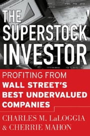 The Superstock Investor: Profiting from Wall Street's Best Undervalued Companies: Profiting from Wall Street's Best Undervalued Companies ebook by LaLoggia, Charles