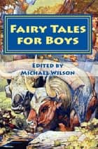 Fairy Tales for Boys ebook by Michael Wilson