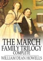 The March Family Trilogy - Complete eBook by William Dean Howells