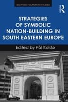Strategies of Symbolic Nation-building in South Eastern Europe ebook by Pål Kolstø