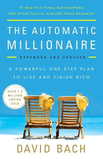 The Automatic Millionaire, Expanded and Updated - A Powerful One-Step Plan to Live and Finish Rich ebook by David Bach