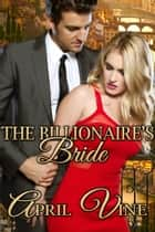The Billionaire's Bride ebook by April Vine