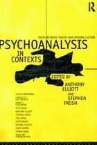 Psychoanalysis in Context - Paths between Theory and Modern Culture ebook by Anthony Elliott, Stephen Frosh