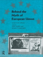 Behind the Myth of European Union - Propects for Cohesion ebook by Ash Amin,John Tomaney