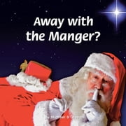 Away with the Manger? ebook by Michael S Green