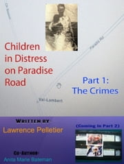 Children In Distress On Paradise Road - Part 1: The Crimes ebook by Lawrence Pelletier,Anita Marie Bateman
