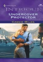 Undercover Protector ebook by Cassie Miles