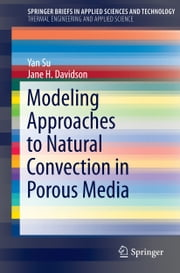 Modeling Approaches to Natural Convection in Porous Media ebook by Yan Su,Jane H Davidson