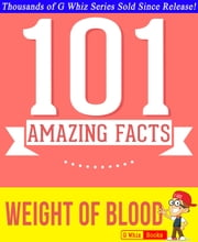 The Weight of Blood - 101 Amazing Facts You Didn't Know - GWhizBooks.com ebook by G Whiz
