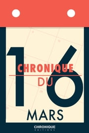 Chronique du 16 mars ebook by Éditions Chronique