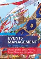 Events Management - An Introduction ebook by James Kennell, Charles Bladen, Emma Abson,...