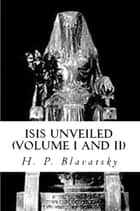 Isis Unveiled - (Part I and Part II) eBook by H.P. Blavatsky