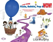 Even More Fizzle, Bubble, Pop & Wow! - Simple Science Experiments for Young Children ebook by Lisa Murphy