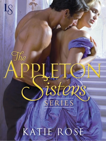 The Appleton Sisters Series 3-Book Bundle - A Hint of Mischief, Courting Trouble, Mistletoe & Magic ebook by Katie Rose